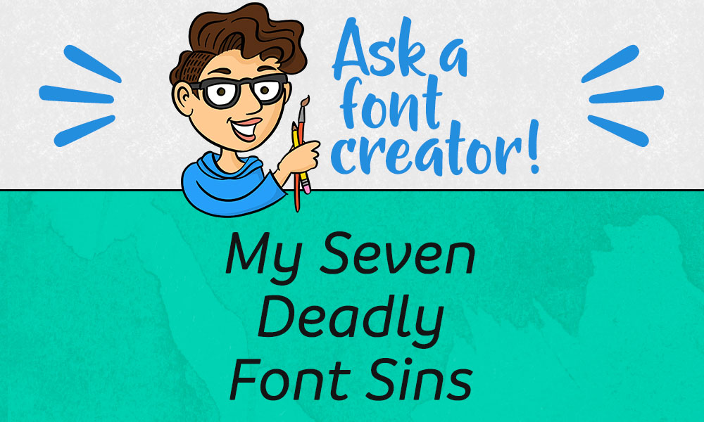 Ask a Font Creator: My Seven Deadly Font Sins Banner
