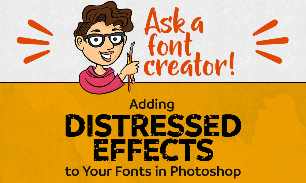 Ask a Font Creator: Applying Distressed Effects to Your Fonts Banner