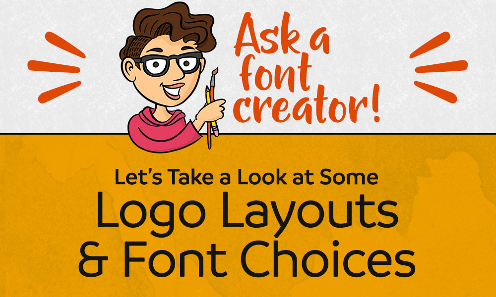Ask a Font Creator: Logo Layouts and Font Choices Banner