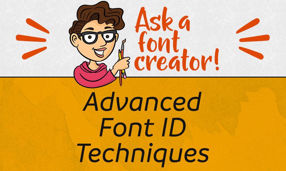 Ask a Font Creator: Advanced Font ID Techniques Banner