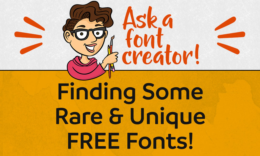 Ask a Font Creator: Finding Rare & Unique Free Fonts Banner
