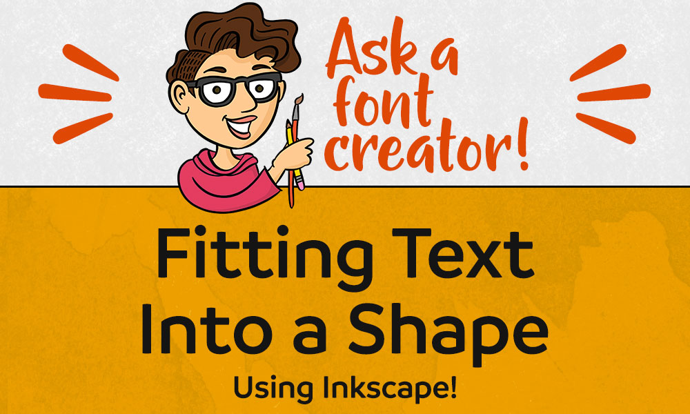 Ask a Font Creator: Fitting Text into a Shape in Inkscape Banner