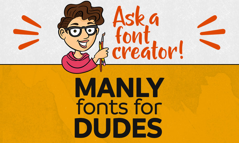 Ask a Font Creator: Manly Fonts for Dudes Banner