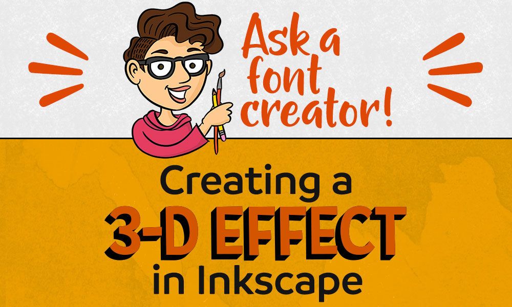 Ask a Font Creator: Creating a 3-D Effect in Inkscape Banner