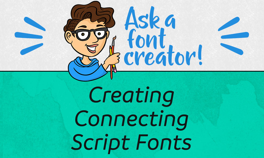 Ask a Font Creator: Creating Connecting Script Fonts Banner