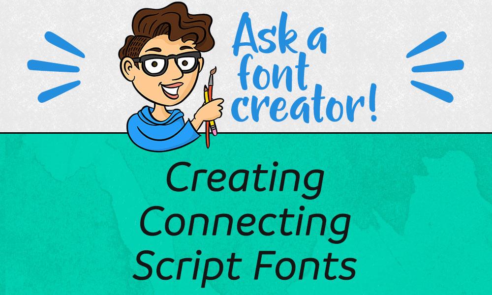 Ask a Font Creator: Creating Connecting Script Fonts