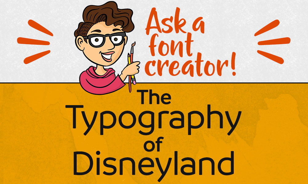 Ask a Font Creator: The Typography of Disneyland Preview