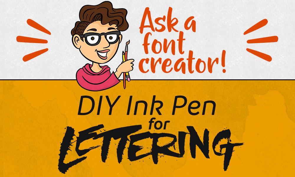 Ask a Font Creator: DIY Ink Pen for Lettering Banner