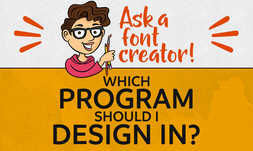 Ask a Font Creator: Which Program Should I Design In? Banner