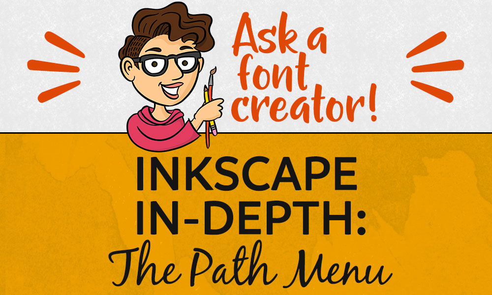 Ask a Font Creator: Inkscape In-Depth - The Path Menu Banner