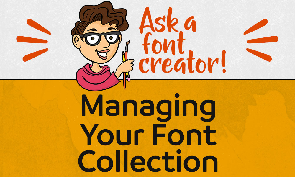 Ask a Font Creator: Managing Your Font Collection Banner