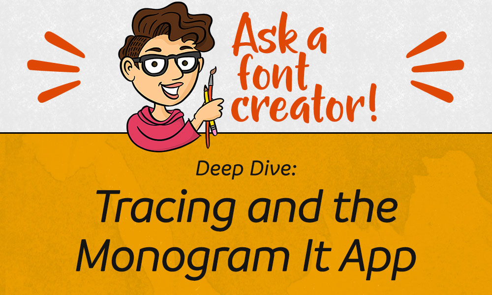 Ask a Font Creator: Tracing and the Monogram It App Banner