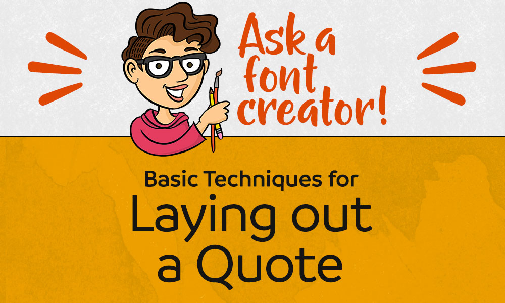 Ask a Font Creator: Laying out a Quote Banner
