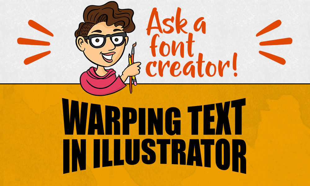 Ask a Font Creator: Warping Text in Illustrator Banner