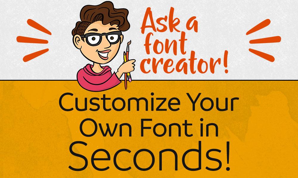 Ask a Font Creator: Customize Your Own Font in Seconds! Banner