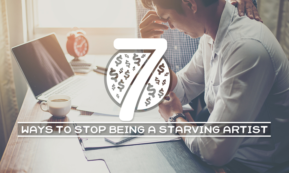 7 ways to stop being a starving artist