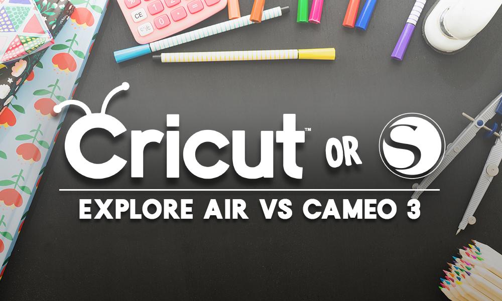 Cricut Explore Air vs Silhouette Cameo 3