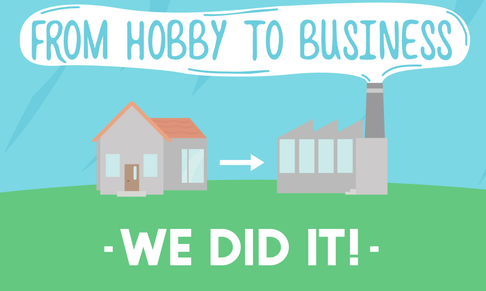 From Hobby to Business: We Did It!