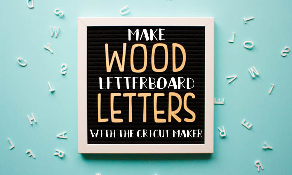 Make Wood Letterboard Letters with the Cricut Maker Banner