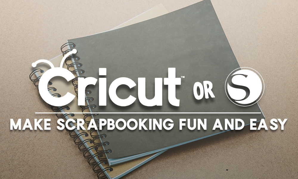 Cricut and Silhouette Cutting Machines Make Scrapbooking Fun and Easy