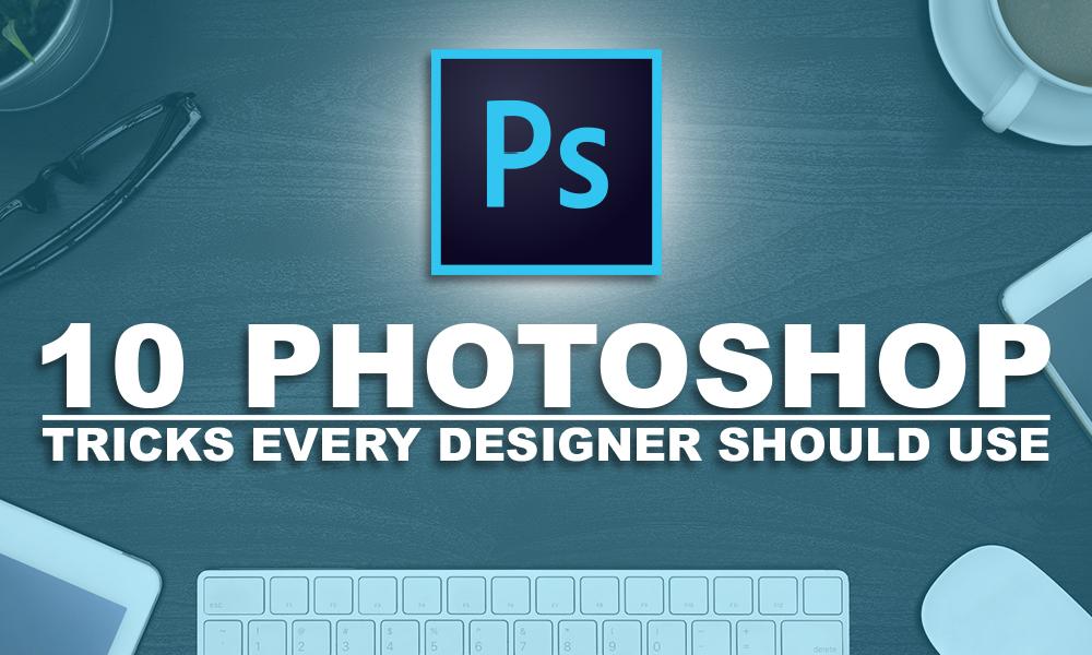 10 Photoshop Tricks Every Designer Should Use