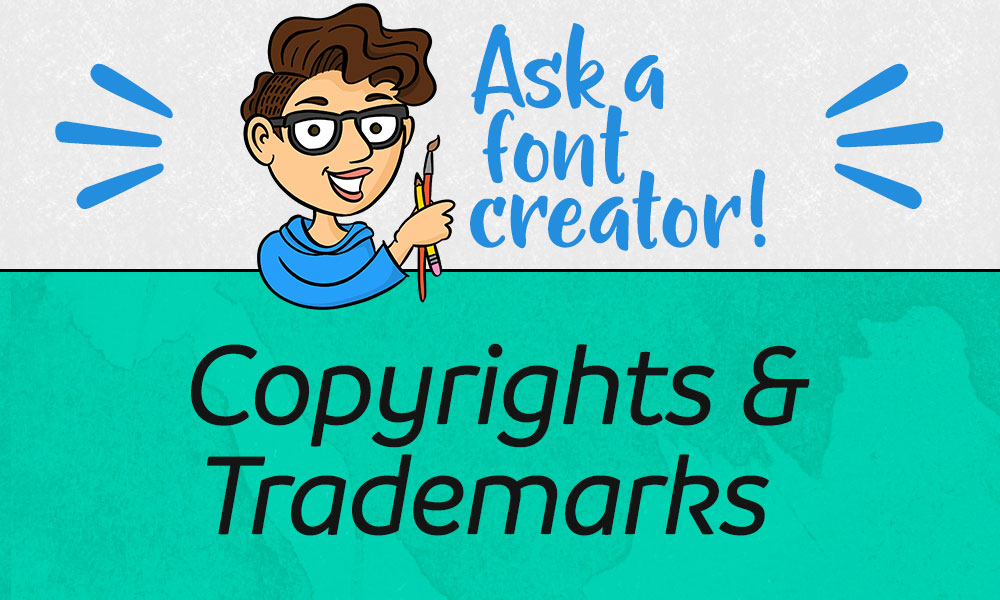 Ask a Font Creator: Copyrights & Trademarks Banner