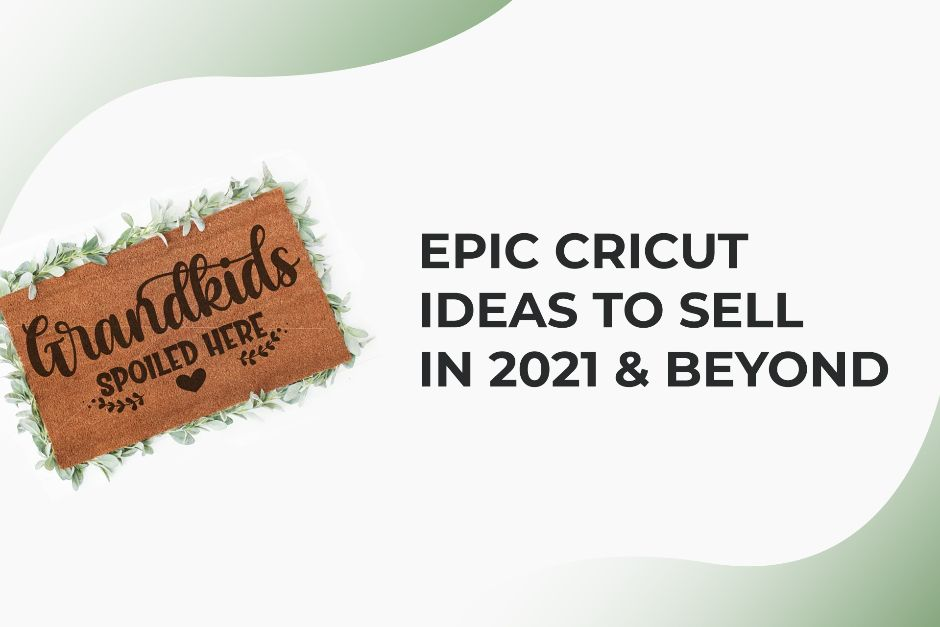 7 Epic Cricut Ideas To Sell in 2021 & Beyond