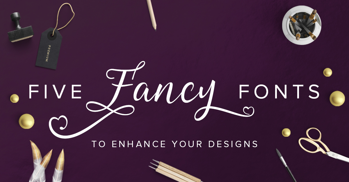 five fancy fonts to improve your designs