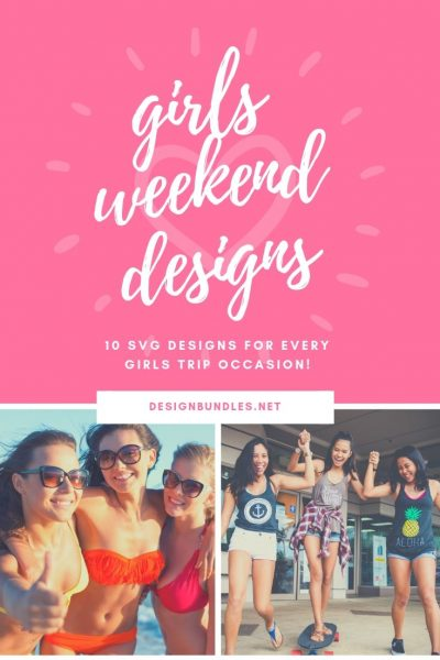 10 SVG designs perfect for girls trips!