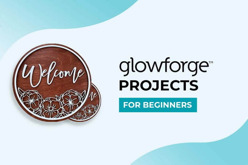Glowforge Projects for Beginners