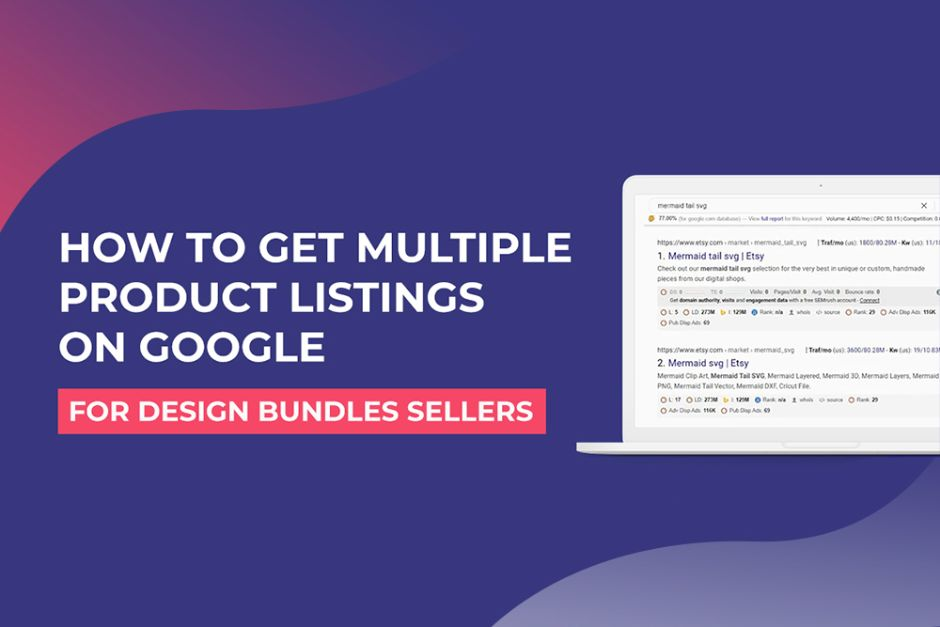 How To Get Multiple Product Listings on Google as a Design Bundles Seller