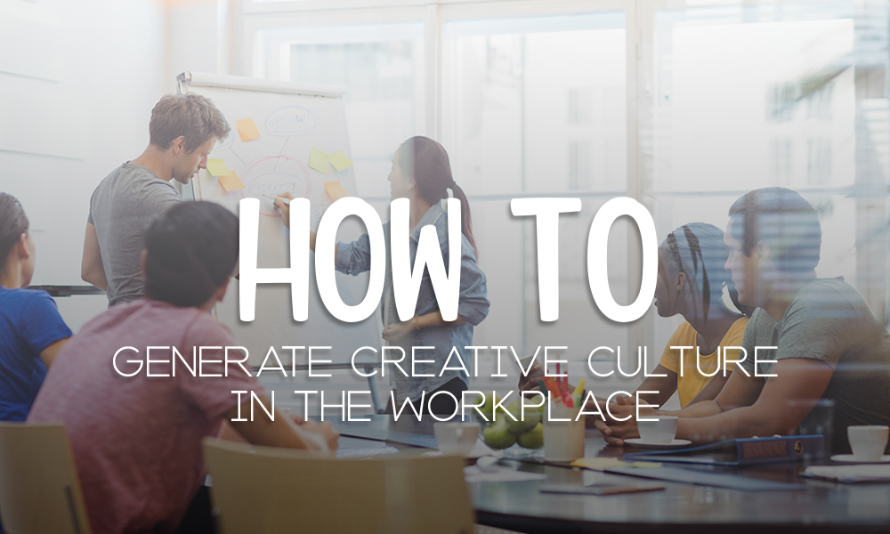 How to Generate a Creative Culture in the Workplace
