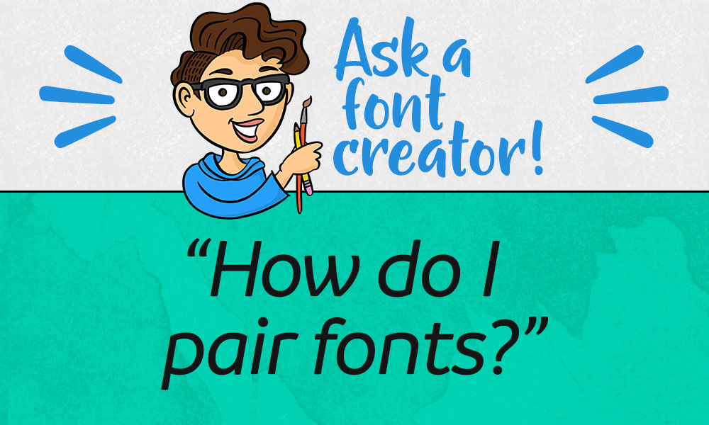 Ask a Font Creator: How Do I Pair Fonts? Banner