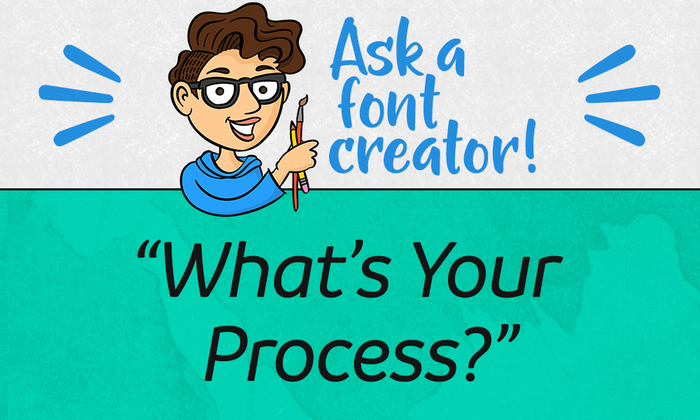 Ask a Font Creator: What's Your Process? Banner