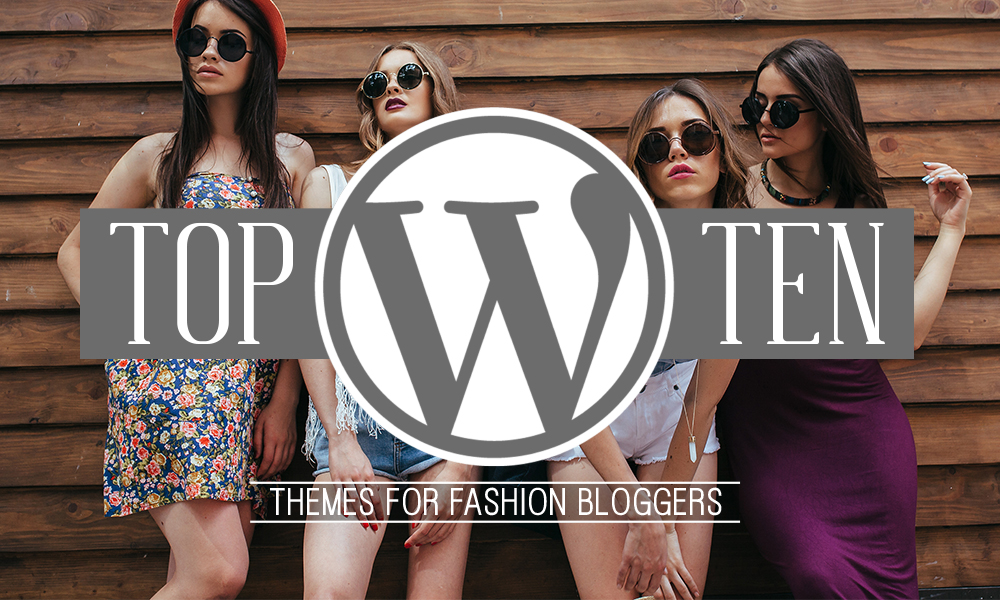 Top 10 Wordpress Themes For Fashion Bloggers