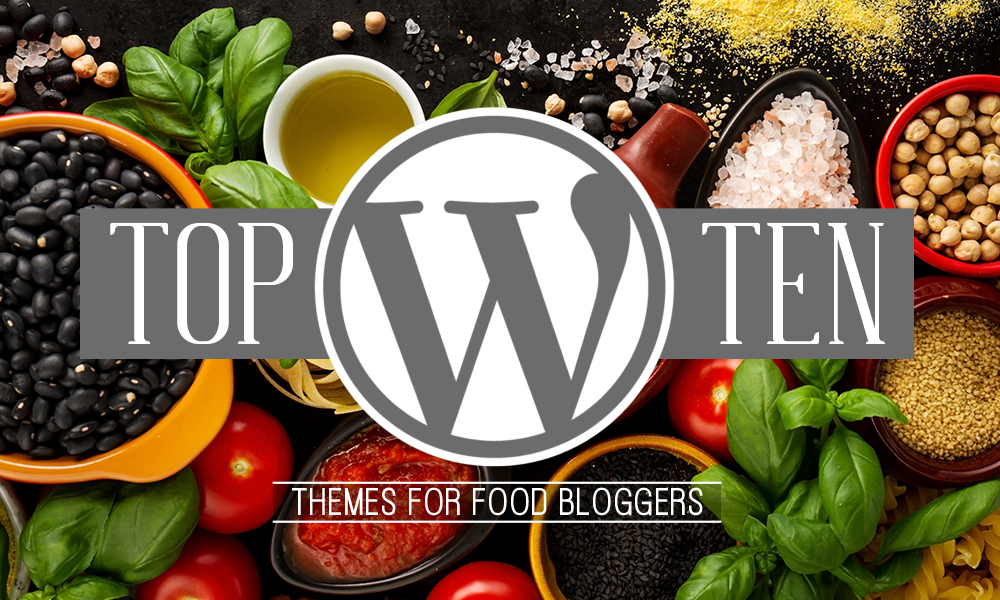 Top 10 Wordpress Themes For Food Bloggers