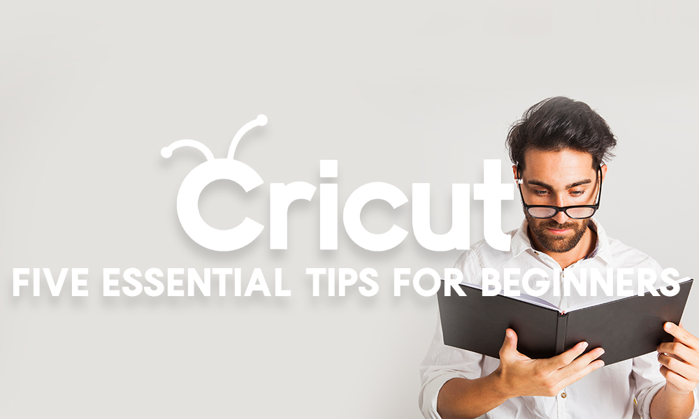 5 Essential Cricut Tips For Beginners