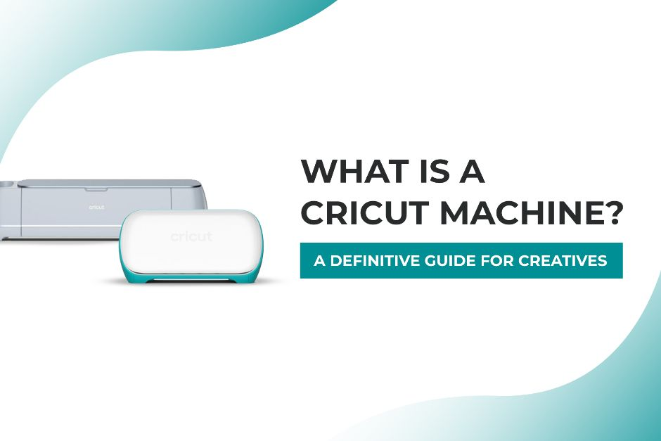 What Is A Cricut Machine? A Definitive Guide For Creatives